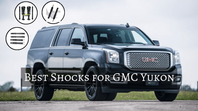 Best shocks for GMC Yukon